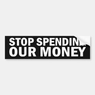Stop Spending Our Money Stickers Bumper Sticker