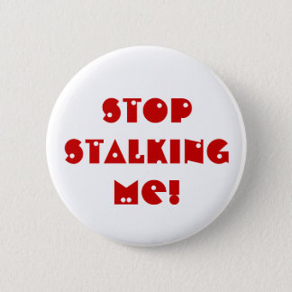 Stop STALKING me! 2 Inch Round Button
