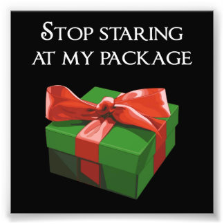 Stop Staring at my Package Christmas Present Photo Print