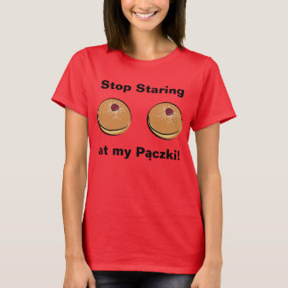 Stop Staring at my Paczki! T-Shirt