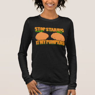 Stop staring at my pumpkins long sleeve T-Shirt