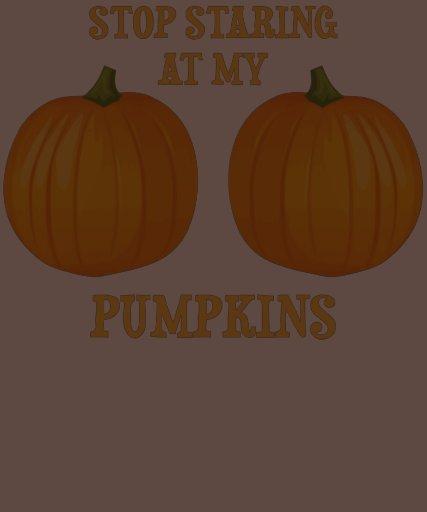Stop Staring at my Pumpkins Tshirt