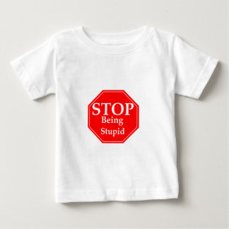 Stop Stupidity Baby T-Shirt