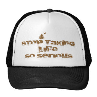 Stop Taking Life So Serious Trucker Hat