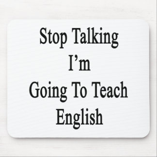 Stop Talking I'm Going To Teach English Mouse Pad