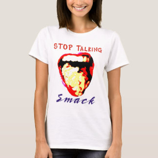 Stop Talking Smack T-Shirt