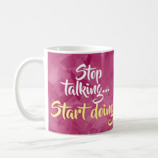 Stop Talking Start Doing Motivational Inspiration Coffee Mug