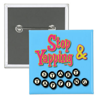 Stop Tapping and Start Yapping Pins