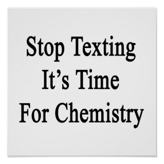 Stop Texting It's Time For Chemistry Poster