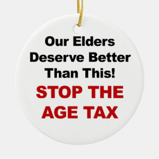 Stop the Age Tax Ceramic Ornament