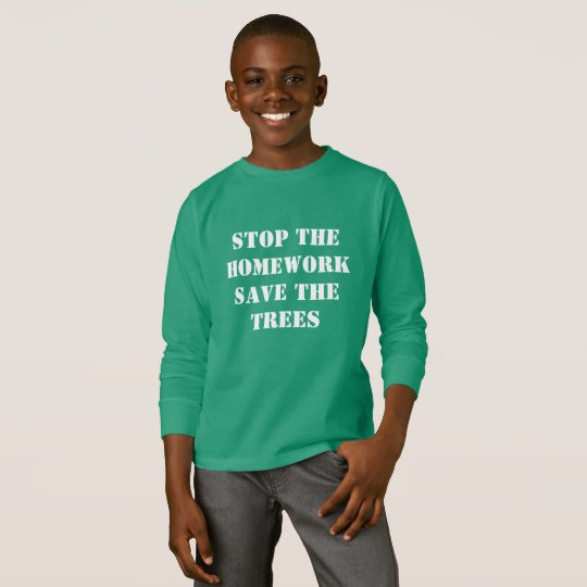 Stop The Homework Save The Trees T-Shirt