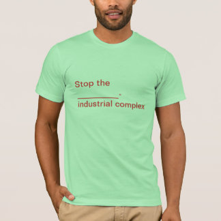 Stop the _____-industrial complex! T-Shirt