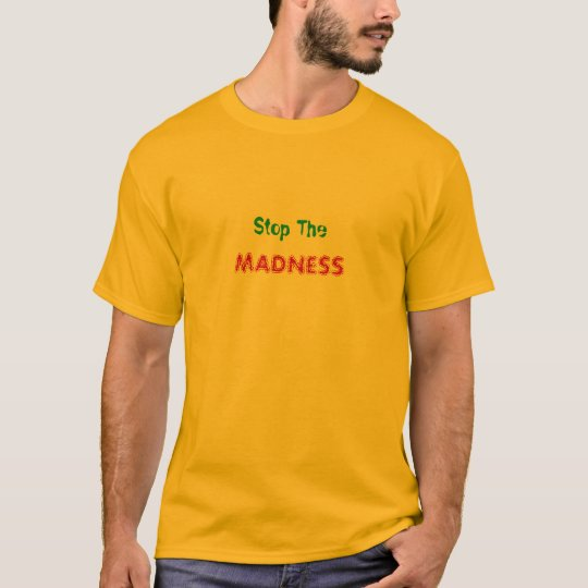 Stop The, MADNESS T-Shirt