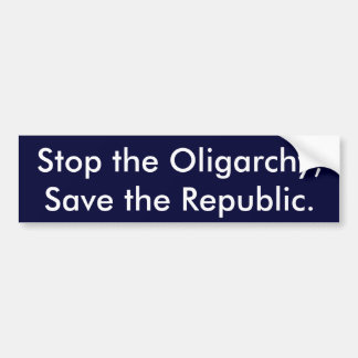 Stop the Oligarchy, Save the Republic. Bumper Sticker