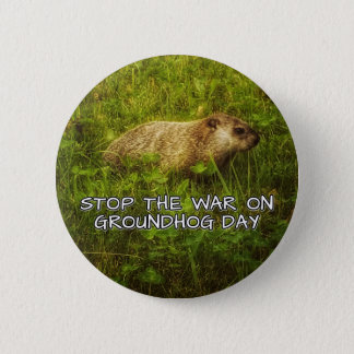 Stop the war on groundhog day button