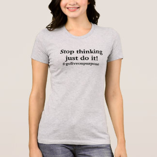 Stop thinking - just do it! T-Shirt