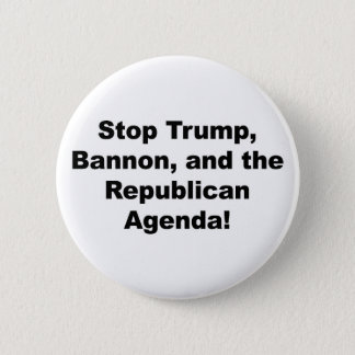 Stop Trump, Bannon and the Republican Agenda 2 Inch Round Button