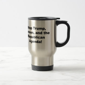 Stop Trump, Bannon and the Republican Agenda Travel Mug