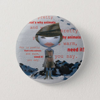 Stop using animal FUR! 2 Inch Round Button