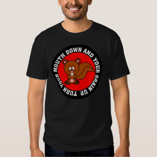 Stop using your mouth and start using your brain t shirts