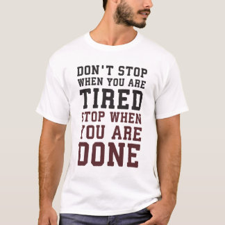 Stop When You Are Done - Gym Inspirational T-Shirt