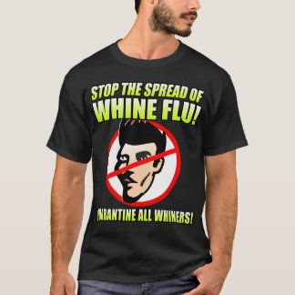 STOP WHINE FLU T-Shirt