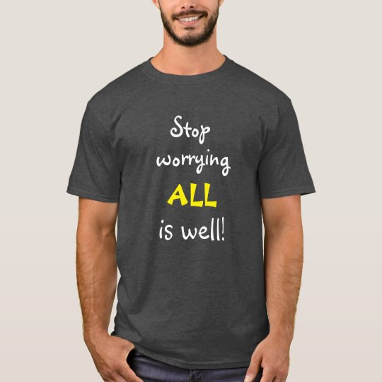 Stop worrying ALL is well Inspirational Quote T-Shirt