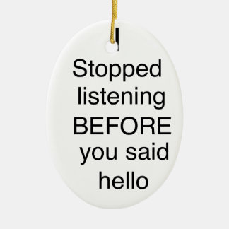 Stopped listening ceramic ornament