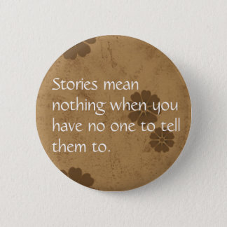 Stories mean nothing... 2 inch round button