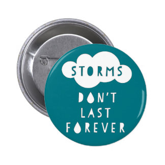 Storms Don't Last Forever Button Dark