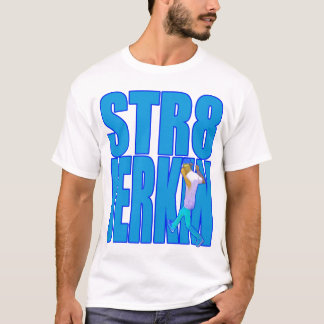 STR8 JERKIN jerk jerking dance hip-hop rap music T-Shirt