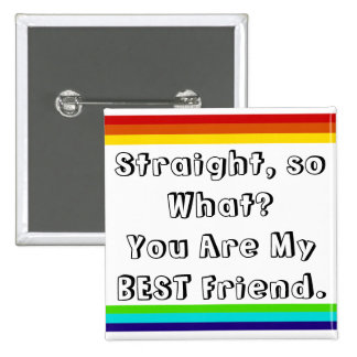 Straight and so what? You are my Best Friend 2 Inch Square Button