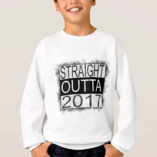 Straight outta 2017 sweatshirt