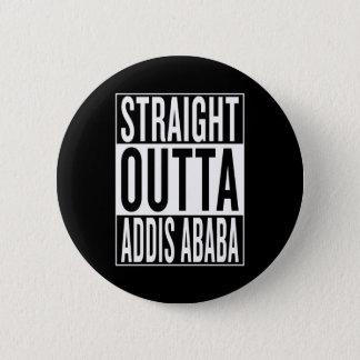 straight outta Addis Ababa 2 Inch Round Button