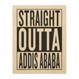 straight outta Addis Ababa Wood Wall Art