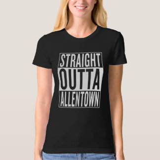 straight outta Allentown T-Shirt