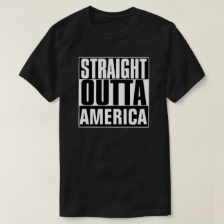 STRAIGHT OUTTA AMERICA T-SHIRT