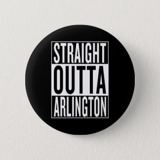 straight outta Arlington 2 Inch Round Button