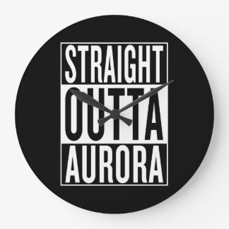 straight outta Aurora Clocks