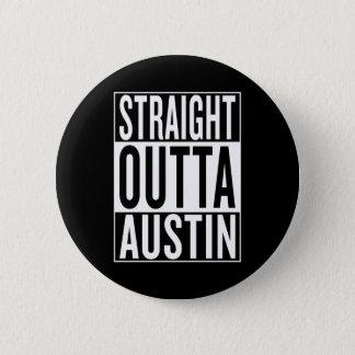 straight outta Austin 2 Inch Round Button