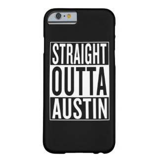 straight outta Austin Barely There iPhone 6 Case