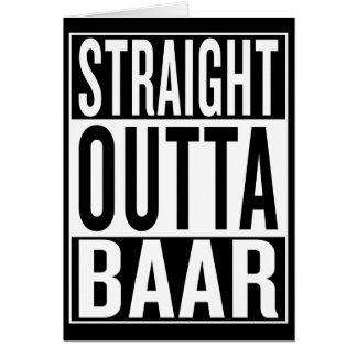 straight outta Baar Card
