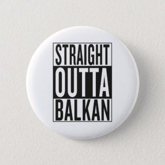 straight outta Balkan 2 Inch Round Button