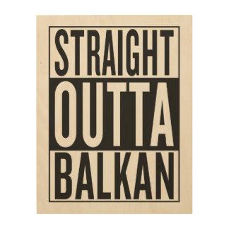 straight outta Balkan Wood Wall Decor