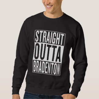 straight outta Bradenton Sweatshirt