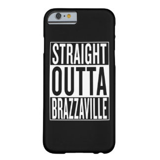 straight outta Brazzaville Barely There iPhone 6 Case