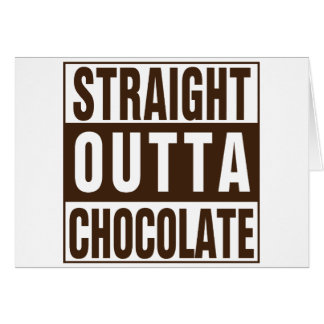 Straight Outta Brown Chocolate Card