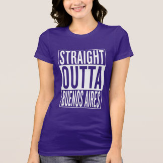 straight outta Buenos Aires T-Shirt