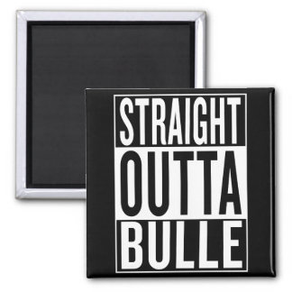 straight outta Bulle Square Magnet