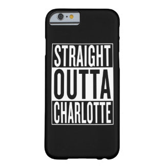 straight outta Charlotte Barely There iPhone 6 Case